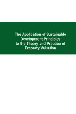 The Application Of Sustainable Development Principles To The Theory And Practice Of Property Valuation