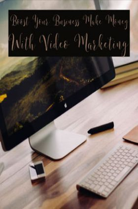 Boost Your Business Make Money With Video Marketing