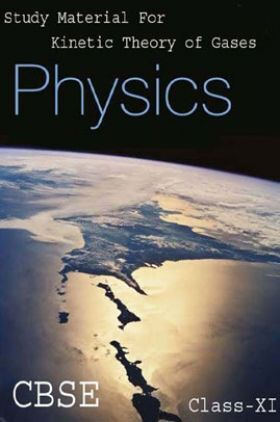 CBSE Study Material For Class-XI Kinetic Theory Of Gases (Physics)