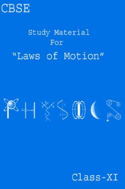 CBSE Study Material For Class-XI Laws Of Motion (Physics)