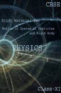 CBSE Study Material For Class-XI Motion Of System Of Particles And Rigid Body (Physics)