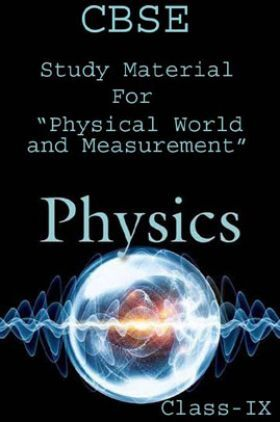CBSE Study Material For Class-XI Physical World And Measurement (Physics)