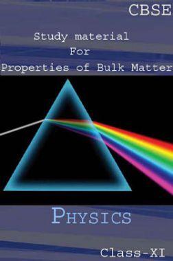 CBSE Study Material For Class-XI Properties Of Bulk Matter (Physics)
