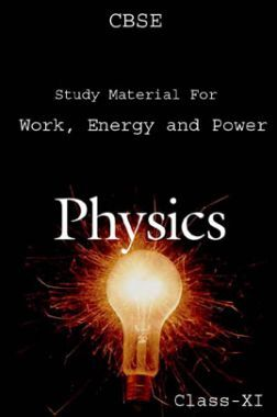 CBSE Study Material For Class-XI Work, Energy And Power (Physics)