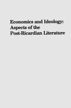 Economics And Ideology Aspects Of The Post ricardian Literature