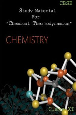 CBSE Study Material For Class-XI Chemical Thermodynamics (Chemistry)