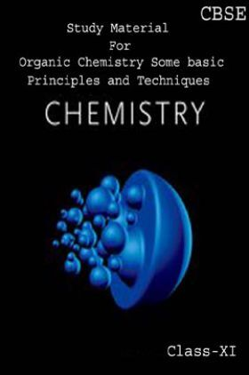 CBSE Study Material For Class-XI Organic Chemistry Some Basic Principles And Techniques (Chemistry)