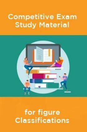Competative Exam Study Materia  for figure Classifications