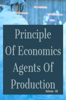 Principle Of Economics Agents Of Production Volume-05