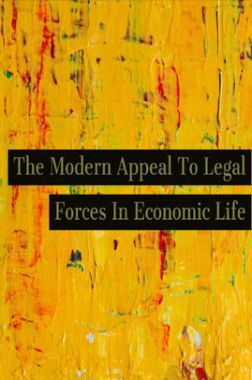 The Modern Appeal To Legal Forces In Economic Life