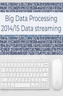 Big Data Processing 2014/15 Data streaming