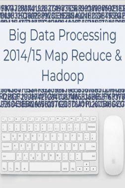 Big Data Processing 2014/15 Map Reduce And Hadoop