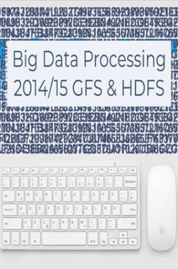 Big Data Processing 2014/15 GFS And HDFS