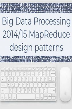 Big Data Processing 2014/15 Map Reduce Design Patterns
