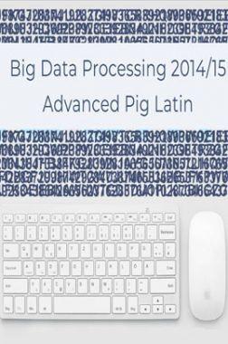 Big Data Processing 2014/15 Advanced Pig Latin