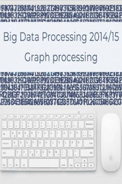 Big Data Processing 2014/15 Graph Processing