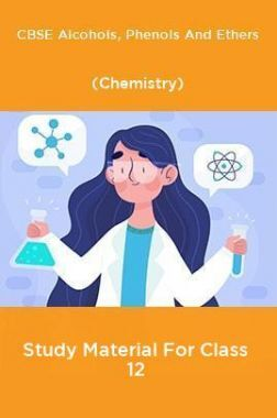 CBSE Alcohols, Phenols And Ethers (Chemistry) Study Material For Class 12
