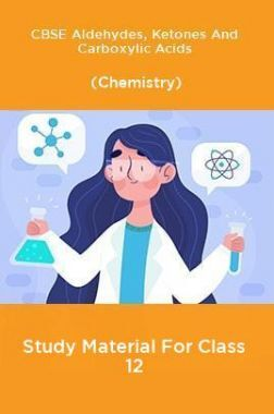 CBSE Aldehydes, Ketones And Carboxylic Acids (Chemistry) Study Material For Class 12