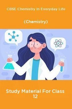 CBSE Chemistry In Everyday Life (Chemistry) Study Material For Class 12