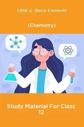 CBSE p -Block Elements (Chemistry) Study Material For Class 12