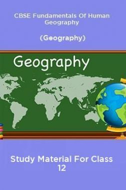 CBSE Fundamentals Of Human Geography (Geography) Study Material For Class 12