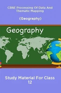 CBSE Processing Of Data And Thematic Mapping (Geography) Study Material For Class 12
