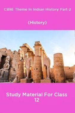 CBSE Theme In Indian History Part-2 (History) Study Material For Class 12