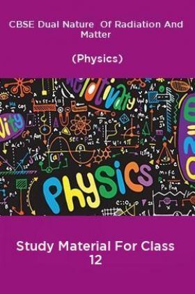CBSE Dual Nature  Of Radiation And Matter (Physics) Study Material For Class 12
