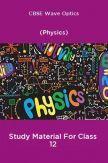 CBSE Wave Optics (Physics) Study Material For Class 12