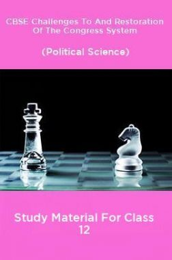 CBSE Challenges To And Restoration Of The Congress System (Political Science) Study Material For Class 12