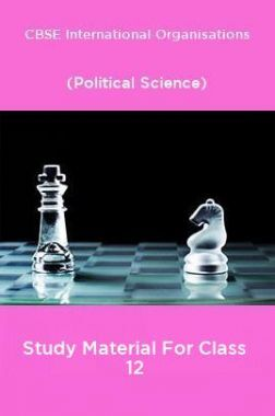CBSE International Organisations (Political Science) Study Material For Class 12