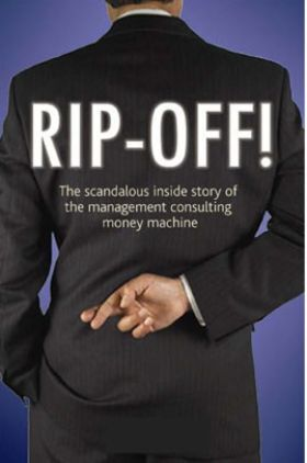 Rip Off The Scandalous Inside Story Of The Management Consulting Money Machine