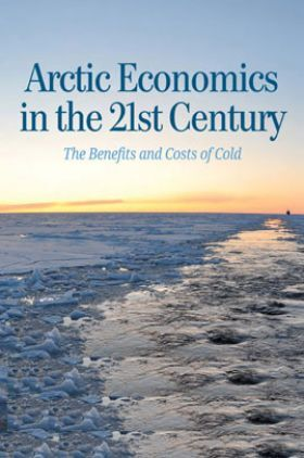 Arctic Economics In The 21st Century The Benefits And Costs Of Cold