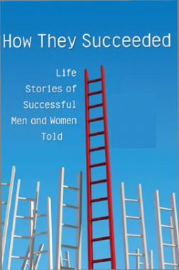 How They Succeeded Life Stories Of Successful Men And Women Told
