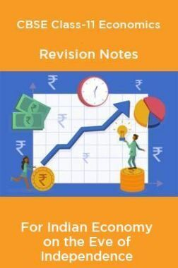 CBSE Class-11 Economics Revision Notes For Indian Economy on the Eve of Independence