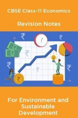 CBSE Class-11 Economics Revision Notes For Environment and Sustainable Development