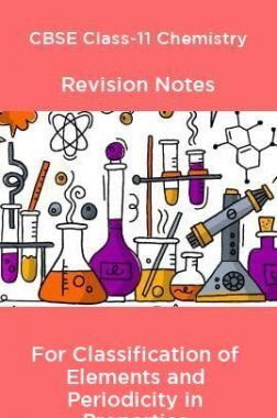 CBSE Class-11 Chemistry Revision Notes For Classification of Elements and Periodicity in Properties