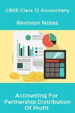 CBSE Class 12 Accountany Revision Notes Accounting For Partnership : Distribution Of Profit