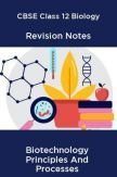 CBSE Class 12 Biology Revision Notes Biotechnology Principles And Processes