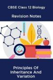 CBSE Class 12 Biology Revision Notes Principles Of Inheritance And Variation