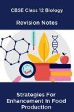 CBSE Class 12 Biology Revision Notes Strategies For Enhancement In Food Production