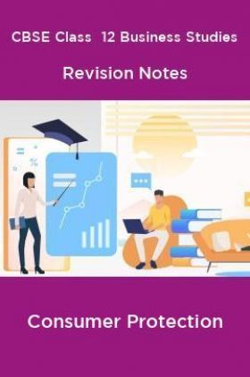 CBSE Class  12 Business Studies Revision Notes Consumer Protection