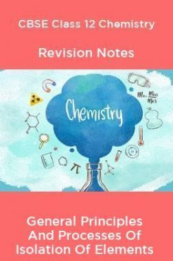 CBSE Class 12 Chemistry Revision Notes General Principles And Processes Of Isolation Of Elements