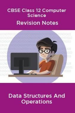CBSE Class 12 Computer Science Revision Notes Data Structures And Operations