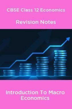 CBSE Class 12 Economics Revision Notes Introduction To Macro Economics