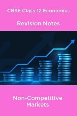 CBSE Class 12 Economics Revision Notes Non-Competitive Markets