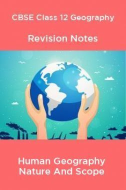 CBSE Class 12 Geography Revision Notes Human Geography Nature And Scope
