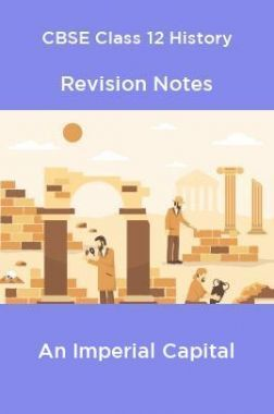 CBSE Class 12 History Revision Notes An Imperial Capital