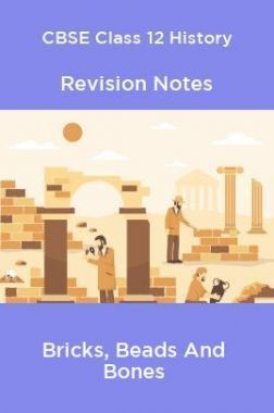 CBSE Class 12 History Revision Notes Bricks, Beads And Bones