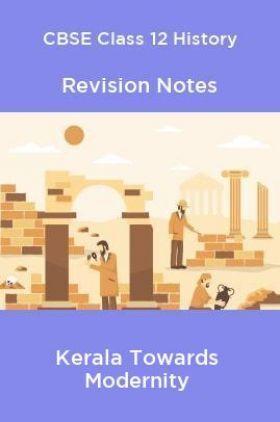 CBSE Class 12 History Revision Notes Kerala Towards Modernity